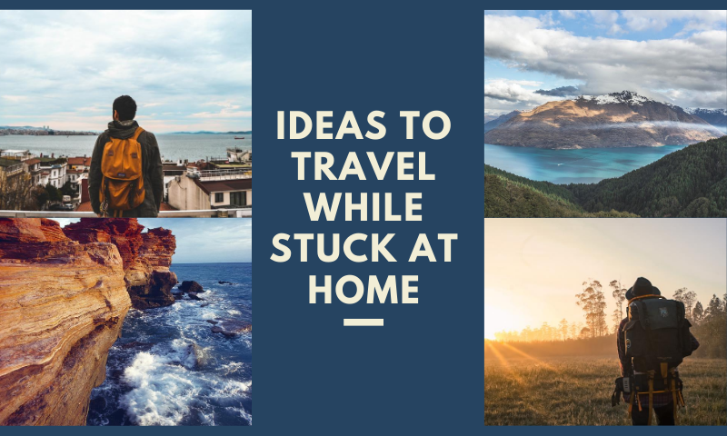 Ideas to travel while stuck at home