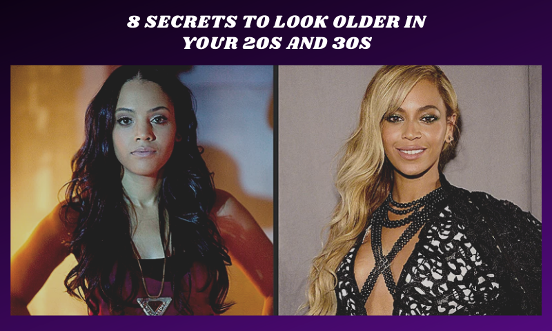 8 Secrets to Look Older in Your 20s and 30s